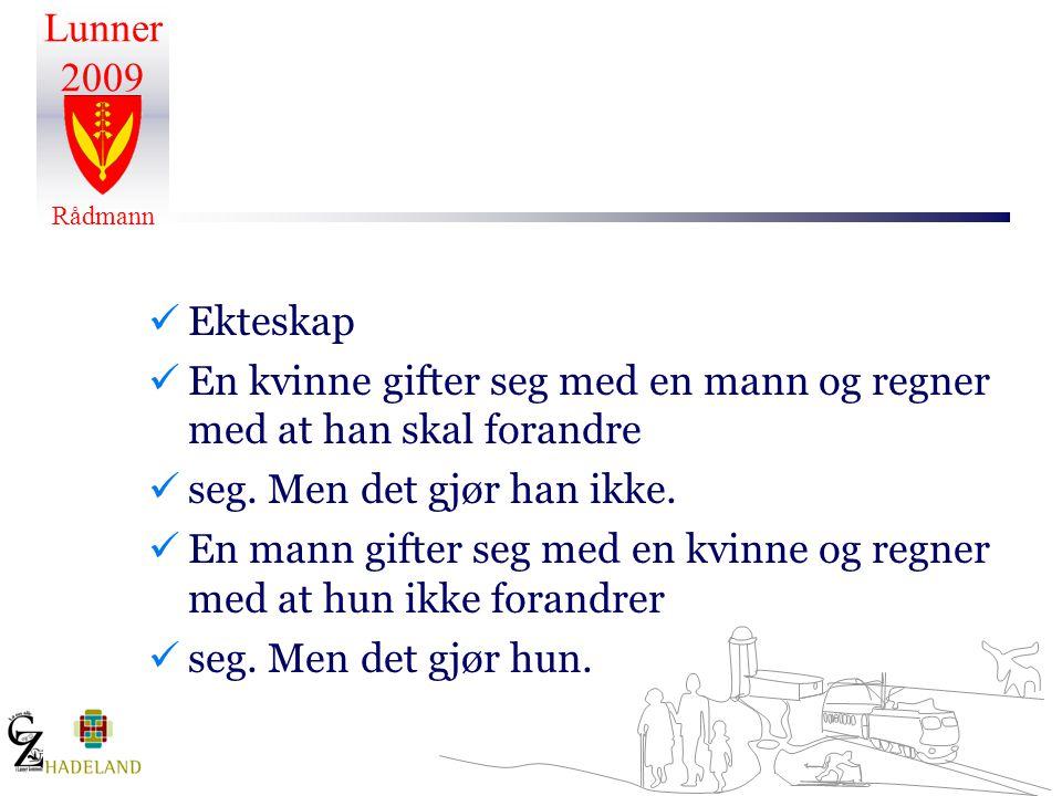 Lunner 2009 Rådmann  Ekteskap  En kvinne gifter seg med en mann og regner med at han skal forandre  seg.