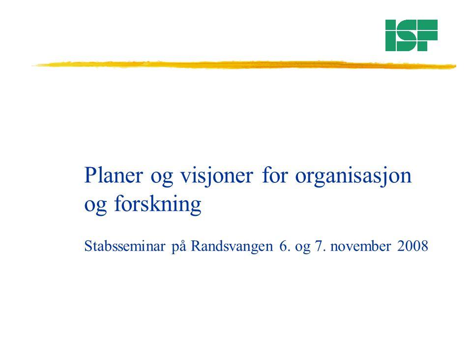 Planer og visjoner for organisasjon og forskning Stabsseminar på Randsvangen 6. og 7. november 2008