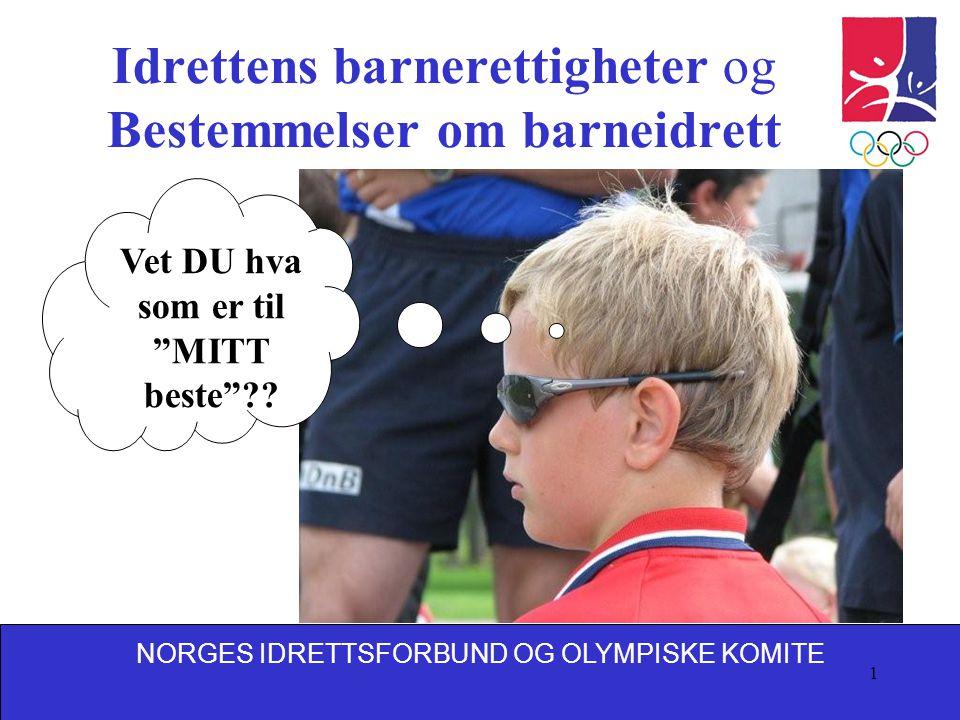 NORGES IDRETTSFORBUND OG OLYMPISKE KOMITE 1 Idrettens barnerettigheter og Bestemmelser om barneidrett Vet DU hva som er til MITT beste ??