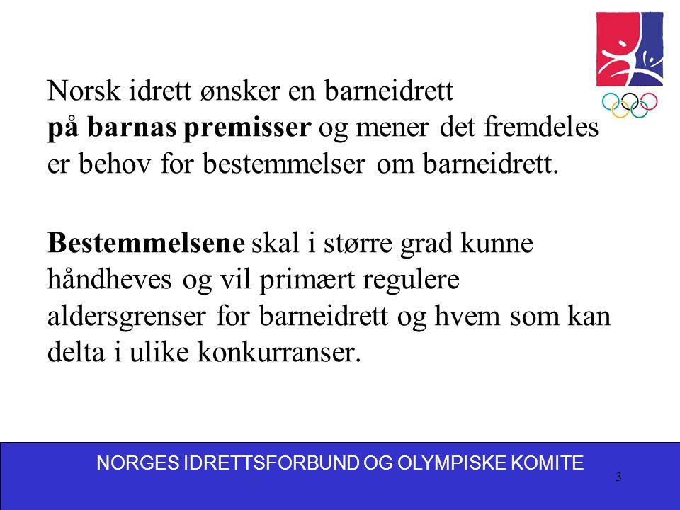 NORGES IDRETTSFORBUND OG OLYMPISKE KOMITE 3 Norsk idrett ønsker en barneidrett på barnas premisser og mener det fremdeles er behov for bestemmelser om barneidrett.