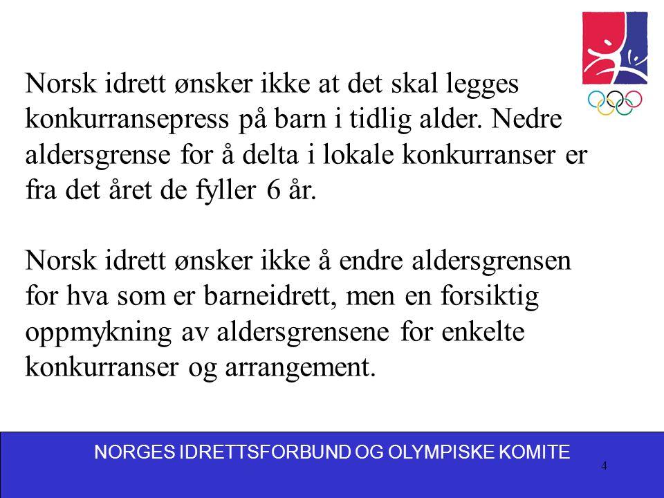 NORGES IDRETTSFORBUND OG OLYMPISKE KOMITE 4 Norsk idrett ønsker ikke at det skal legges konkurransepress på barn i tidlig alder.