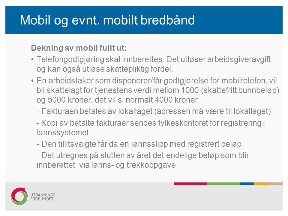 Mobil og evnt. mobilt bredbånd Dekning av mobil fullt ut: •Telefongodtgjøring skal innberettes.