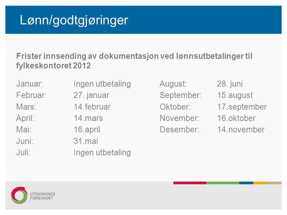 Lønn/godtgjøringer Frister innsending av dokumentasjon ved lønnsutbetalinger til fylkeskontoret 2012 Januar: Ingen utbetalingAugust: 28.