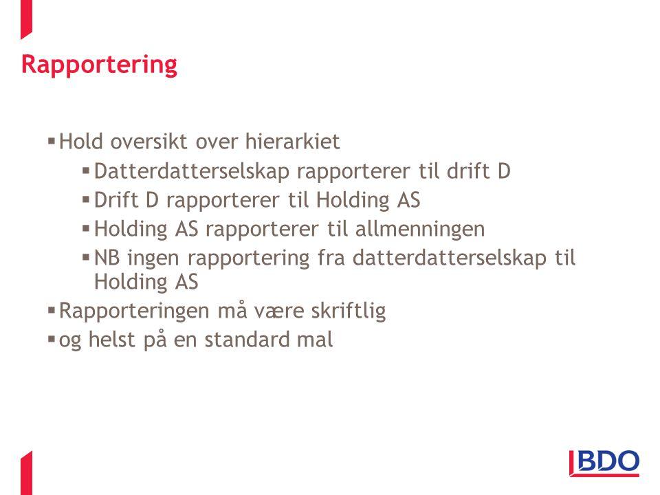 Rapportering  Hold oversikt over hierarkiet  Datterdatterselskap rapporterer til drift D  Drift D rapporterer til Holding AS  Holding AS rapporter