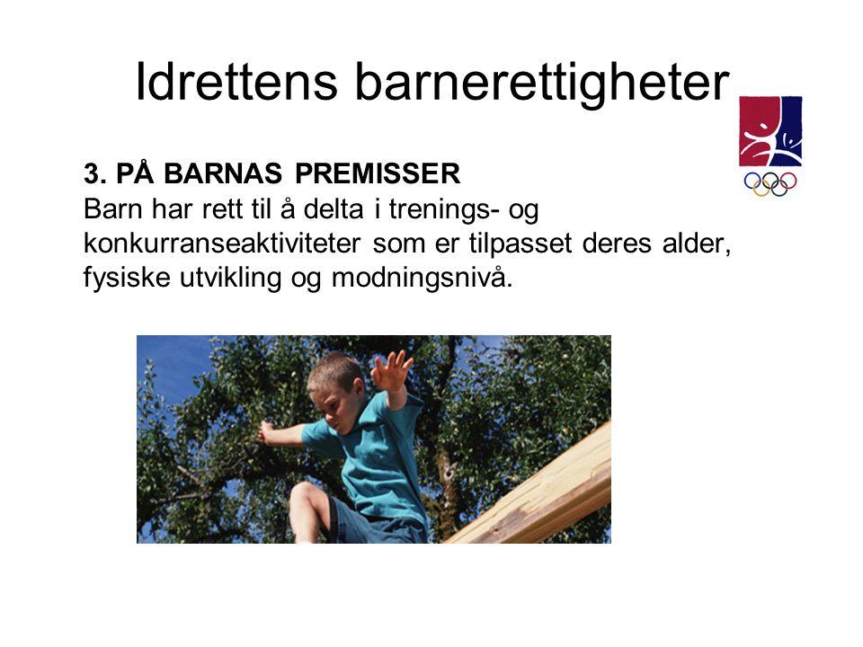 Idrettens barnerettigheter 3. PÅ BARNAS PREMISSER Barn har rett til å delta i trenings- og konkurranseaktiviteter som er tilpasset deres alder, fysisk