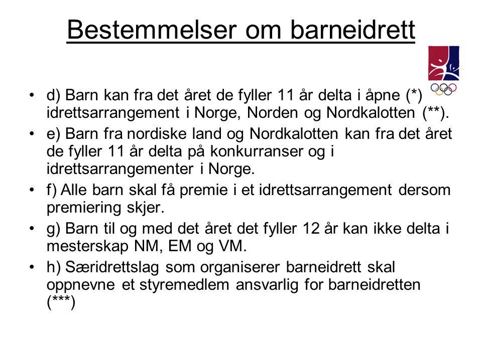 Bestemmelser om barneidrett •d) Barn kan fra det året de fyller 11 år delta i åpne (*) idrettsarrangement i Norge, Norden og Nordkalotten (**). •e) Ba