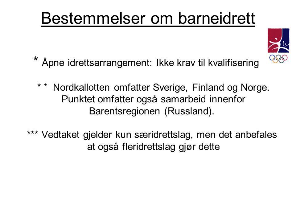 Bestemmelser om barneidrett * Åpne idrettsarrangement: Ikke krav til kvalifisering * * Nordkallotten omfatter Sverige, Finland og Norge. Punktet omfat