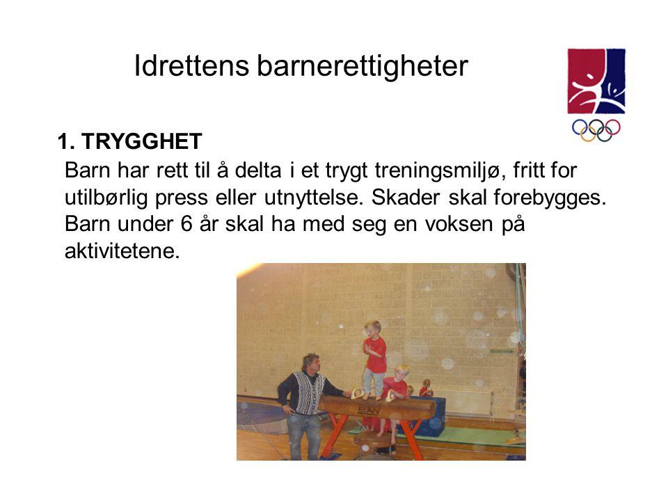 Idrettens barnerettigheter 1. TRYGGHET Barn har rett til å delta i et trygt treningsmiljø, fritt for utilbørlig press eller utnyttelse. Skader skal fo