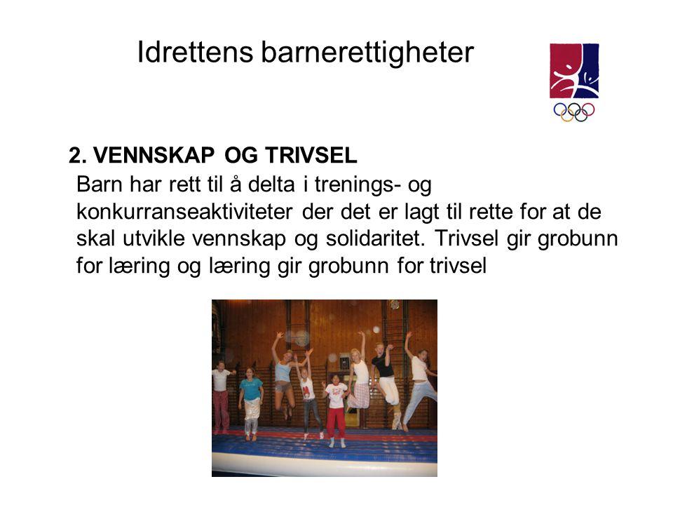 2. VENNSKAP OG TRIVSEL Barn har rett til å delta i trenings- og konkurranseaktiviteter der det er lagt til rette for at de skal utvikle vennskap og so