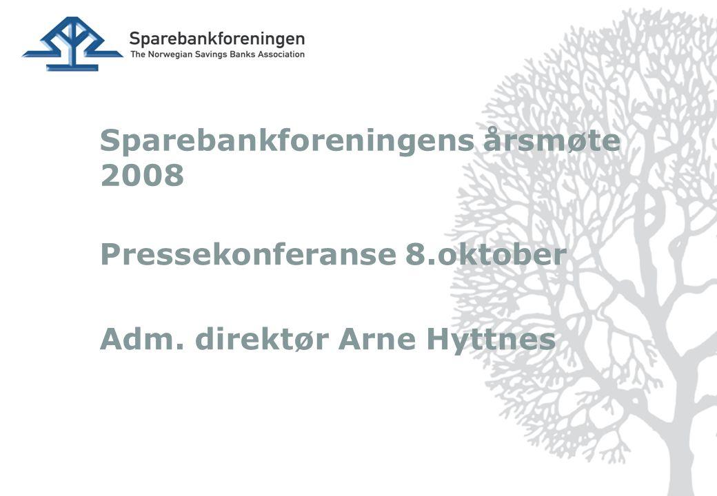 Sparebankforeningens årsmøte 2008 Pressekonferanse 8.oktober Adm. direktør Arne Hyttnes