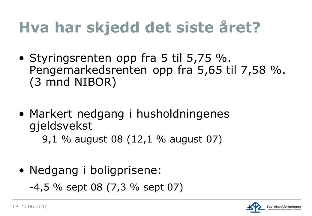 4  25.06.2014 4 Hva har skjedd det siste året. •Styringsrenten opp fra 5 til 5,75 %.