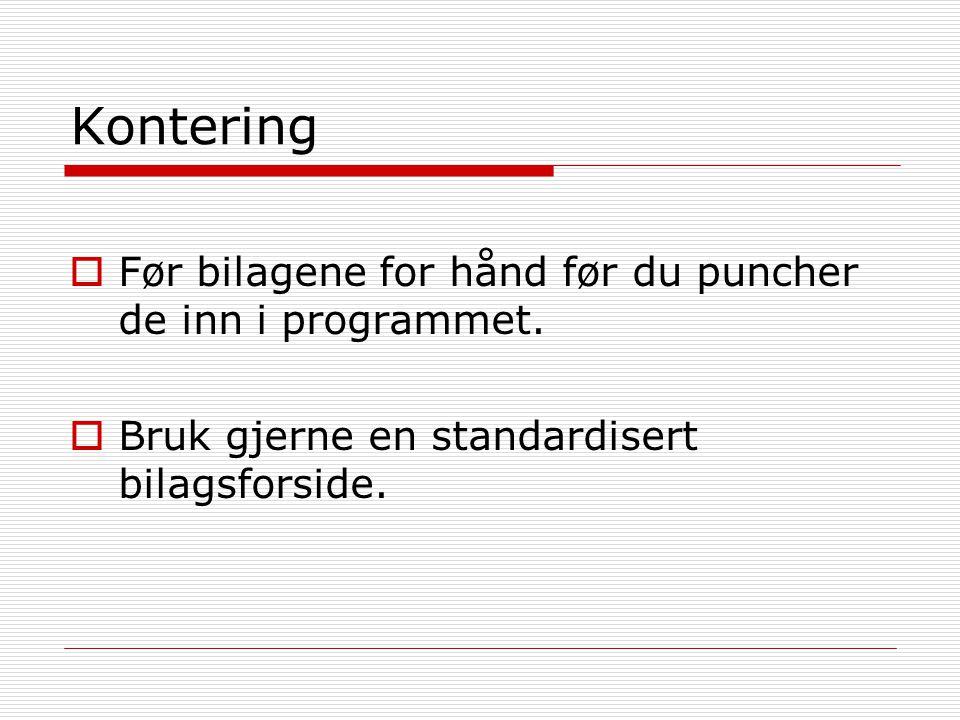 Kontering  Før bilagene for hånd før du puncher de inn i programmet.  Bruk gjerne en standardisert bilagsforside.
