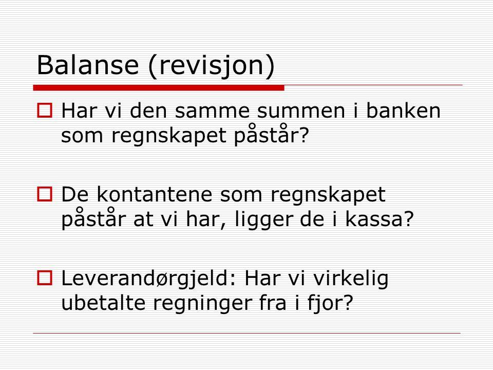Balanse (revisjon)  Har vi den samme summen i banken som regnskapet påstår?  De kontantene som regnskapet påstår at vi har, ligger de i kassa?  Lev