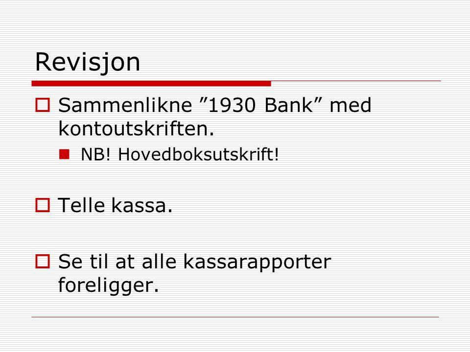 """Revisjon  Sammenlikne """"1930 Bank"""" med kontoutskriften.  NB! Hovedboksutskrift!  Telle kassa.  Se til at alle kassarapporter foreligger."""