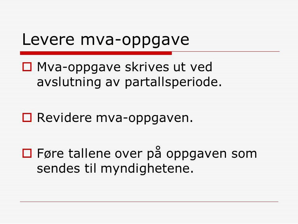 Levere mva-oppgave  Mva-oppgave skrives ut ved avslutning av partallsperiode.  Revidere mva-oppgaven.  Føre tallene over på oppgaven som sendes til