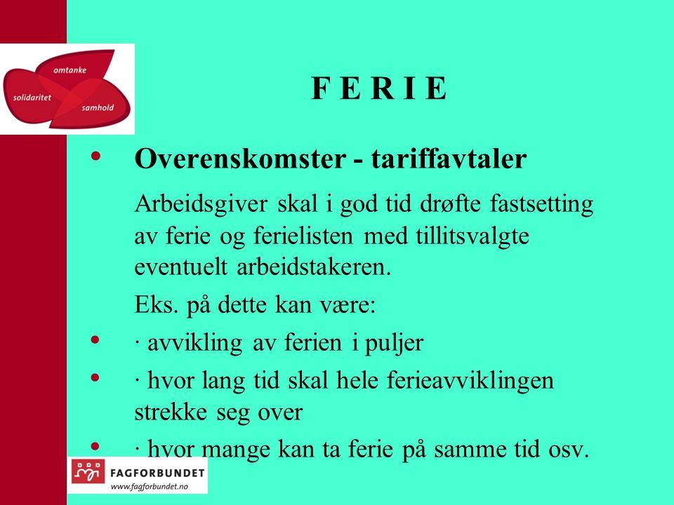 F E R I E • Overenskomster - tariffavtaler Arbeidsgiver skal i god tid drøfte fastsetting av ferie og ferielisten med tillitsvalgte eventuelt arbeidst