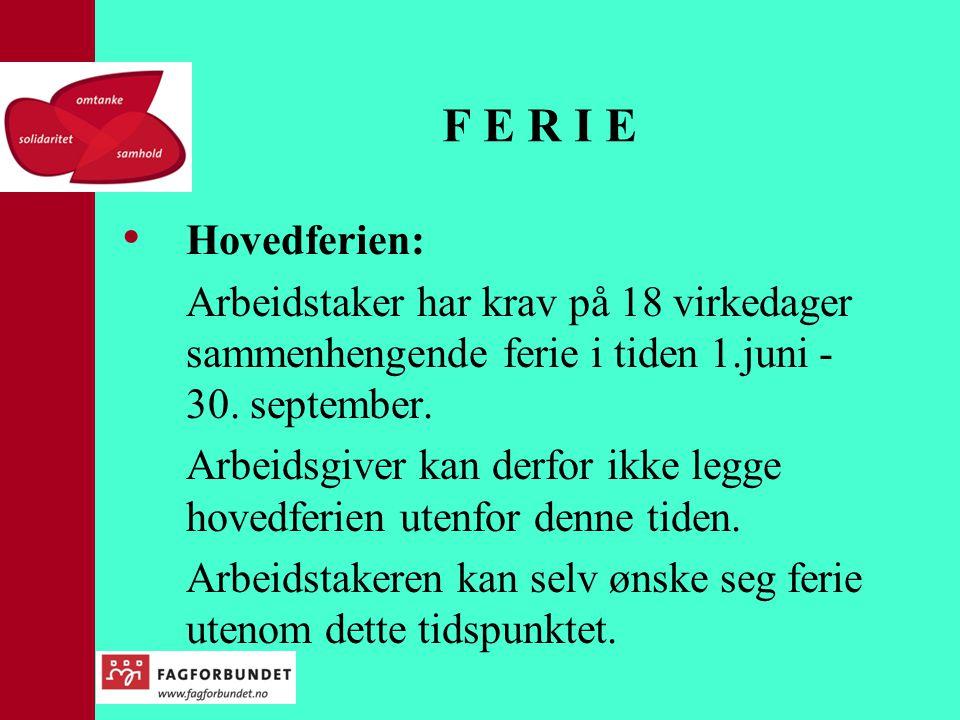 F E R I E • Hovedferien: Arbeidstaker har krav på 18 virkedager sammenhengende ferie i tiden 1.juni - 30. september. Arbeidsgiver kan derfor ikke legg
