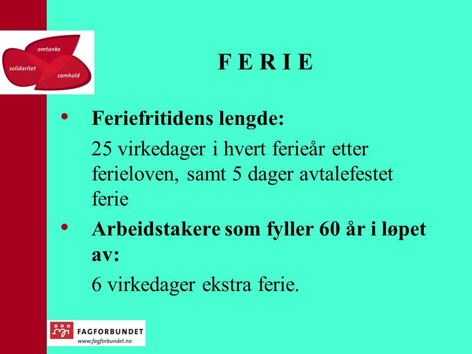 F E R I E • Feriefritidens lengde: 25 virkedager i hvert ferieår etter ferieloven, samt 5 dager avtalefestet ferie • Arbeidstakere som fyller 60 år i løpet av: 6 virkedager ekstra ferie.