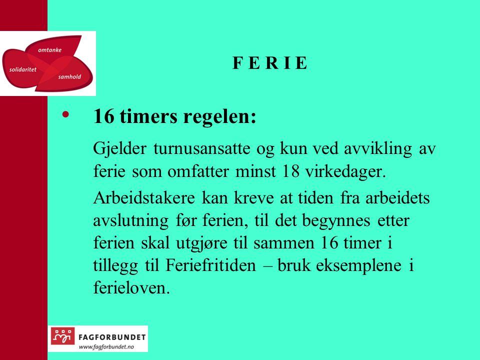 F E R I E • 16 timers regelen: Gjelder turnusansatte og kun ved avvikling av ferie som omfatter minst 18 virkedager. Arbeidstakere kan kreve at tiden