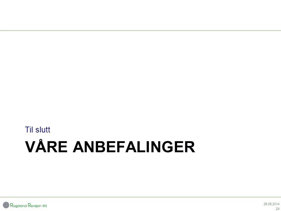 VÅRE ANBEFALINGER Til slutt 25.06.2014 24