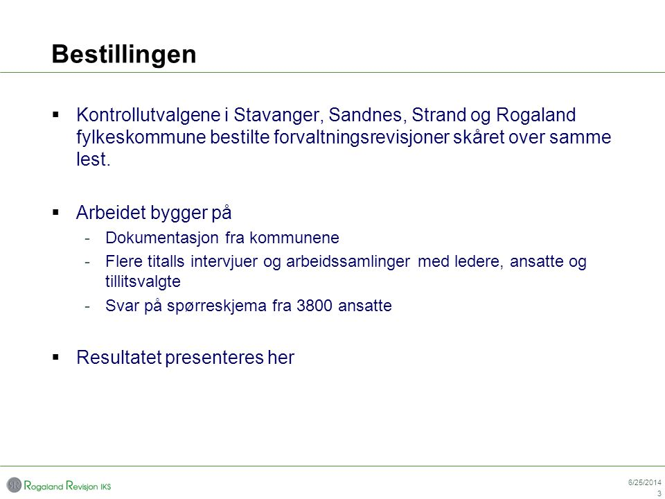 Bestillingen  Kontrollutvalgene i Stavanger, Sandnes, Strand og Rogaland fylkeskommune bestilte forvaltningsrevisjoner skåret over samme lest.  Arbe