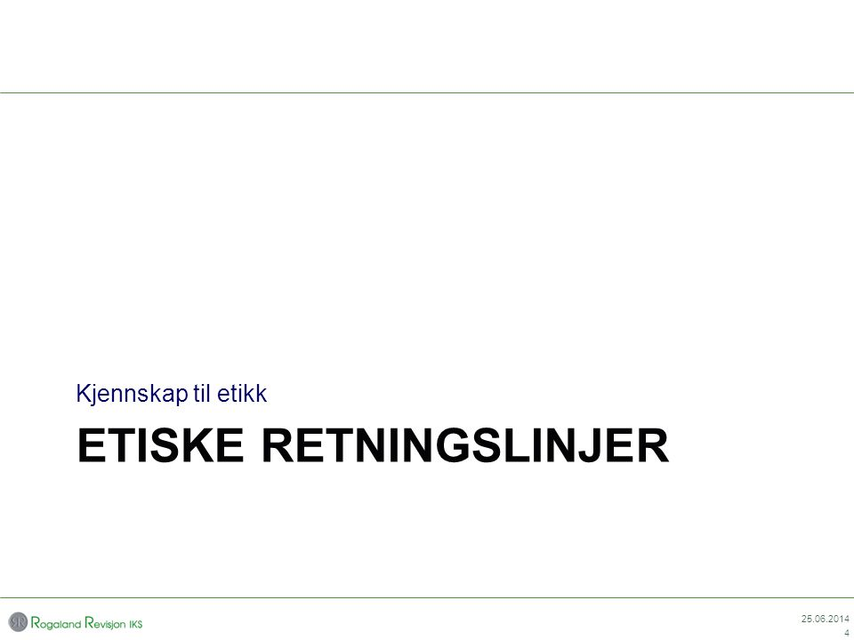 ETISKE RETNINGSLINJER Kjennskap til etikk 25.06.2014 4