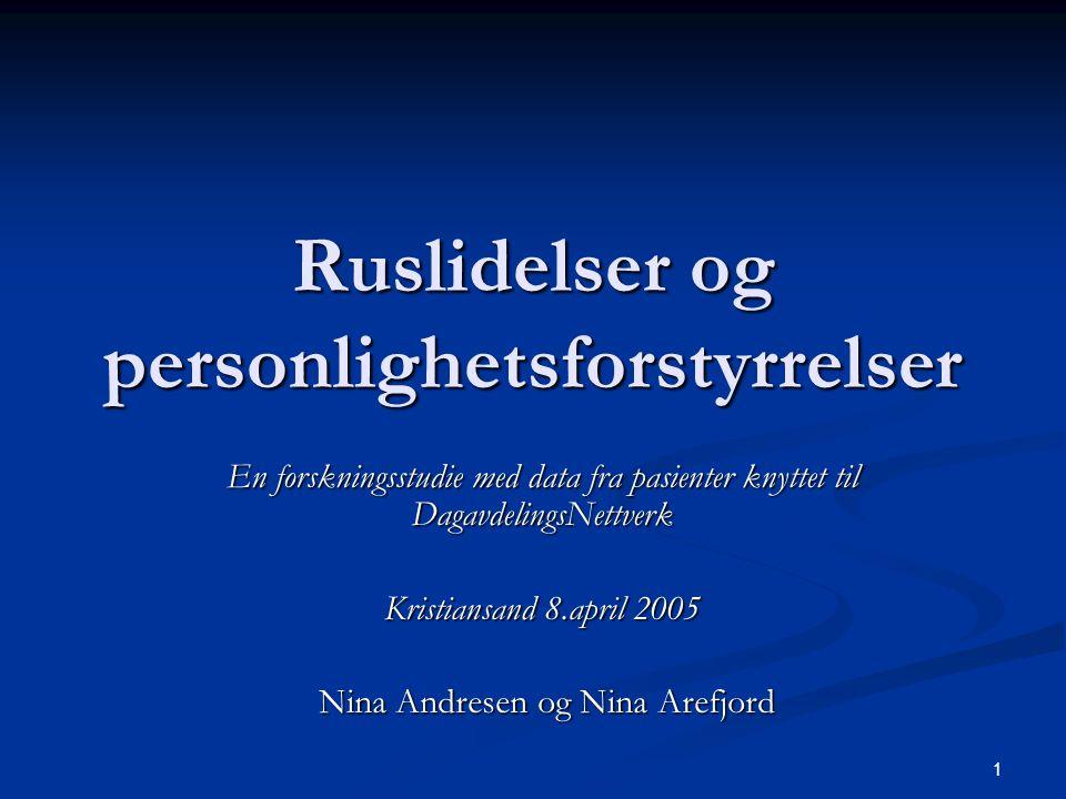 1 Ruslidelser og personlighetsforstyrrelser En forskningsstudie med data fra pasienter knyttet til DagavdelingsNettverk Kristiansand 8.april 2005 Nina