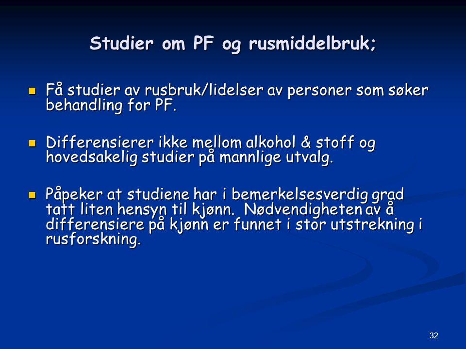 32 Studier om PF og rusmiddelbruk;  Få studier av rusbruk/lidelser av personer som søker behandling for PF.  Differensierer ikke mellom alkohol & st