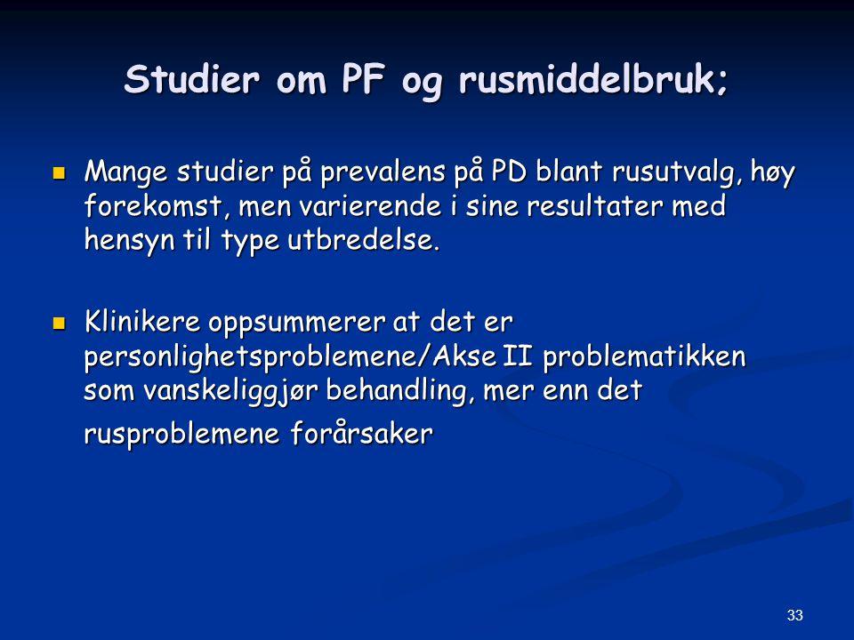 33 Studier om PF og rusmiddelbruk;  Mange studier på prevalens på PD blant rusutvalg, høy forekomst, men varierende i sine resultater med hensyn til