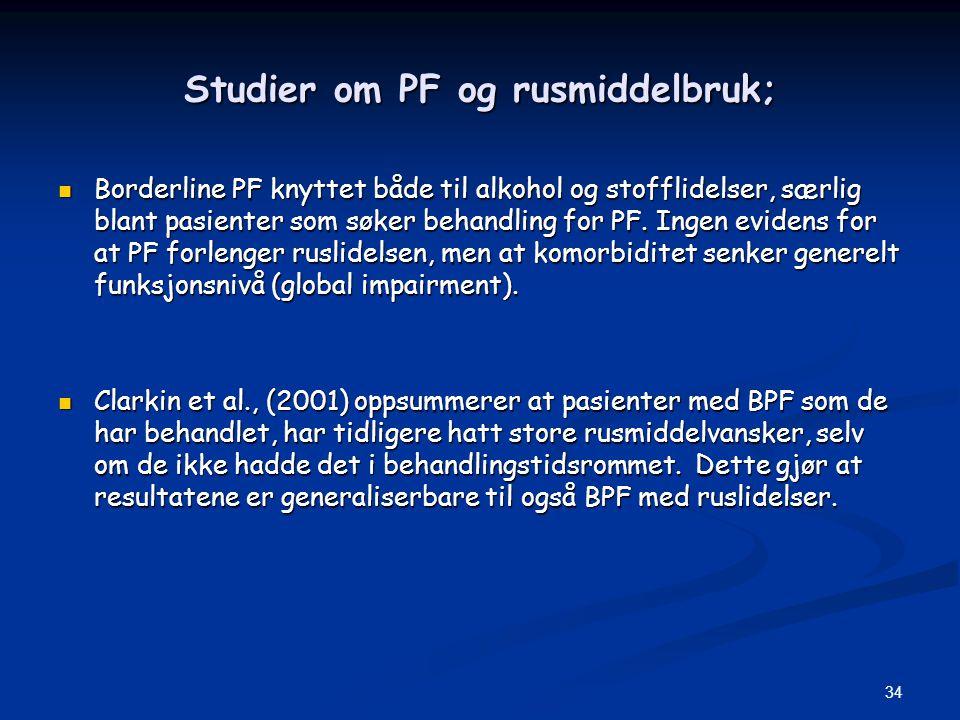 34 Studier om PF og rusmiddelbruk;  Borderline PF knyttet både til alkohol og stofflidelser, særlig blant pasienter som søker behandling for PF. Inge