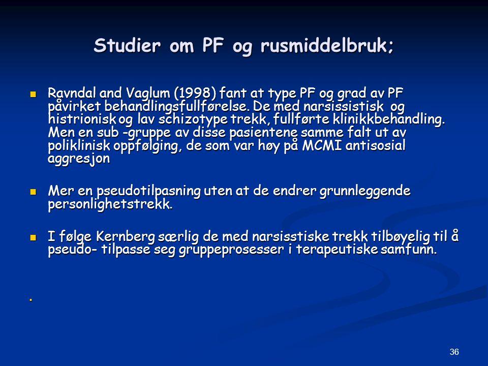 36 Studier om PF og rusmiddelbruk;  Ravndal and Vaglum (1998) fant at type PF og grad av PF påvirket behandlingsfullførelse. De med narsissistisk og