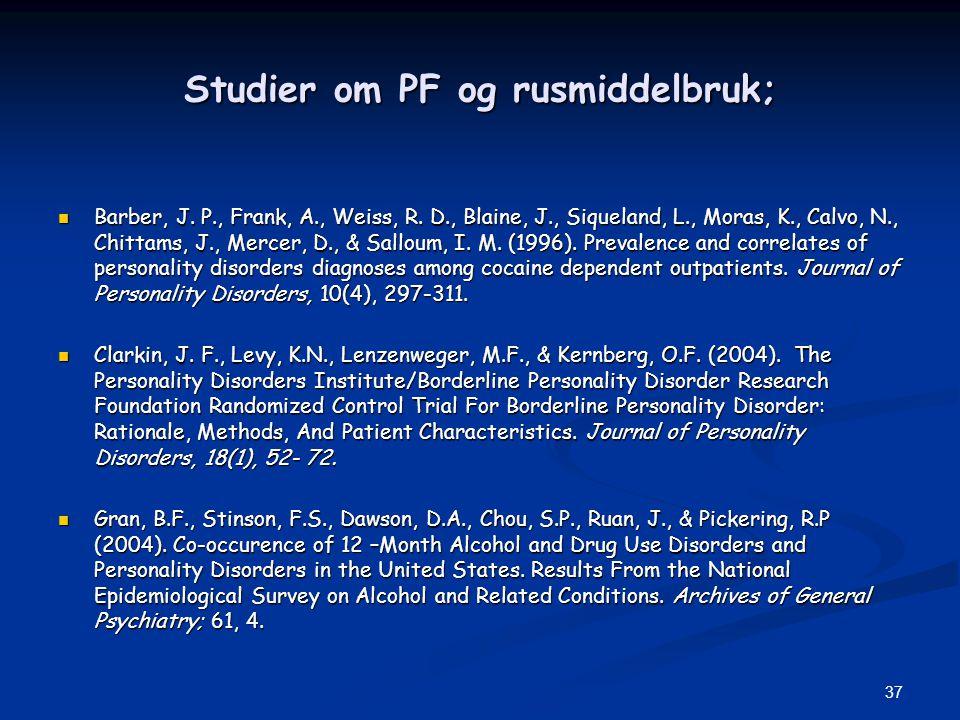 37 Studier om PF og rusmiddelbruk;  Barber, J. P., Frank, A., Weiss, R. D., Blaine, J., Siqueland, L., Moras, K., Calvo, N., Chittams, J., Mercer, D.