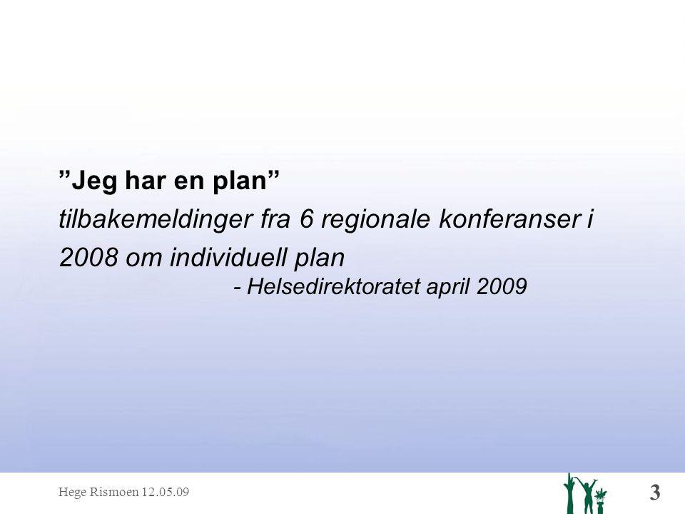 Hege Rismoen 12.05.09 3 Jeg har en plan tilbakemeldinger fra 6 regionale konferanser i 2008 om individuell plan - Helsedirektoratet april 2009