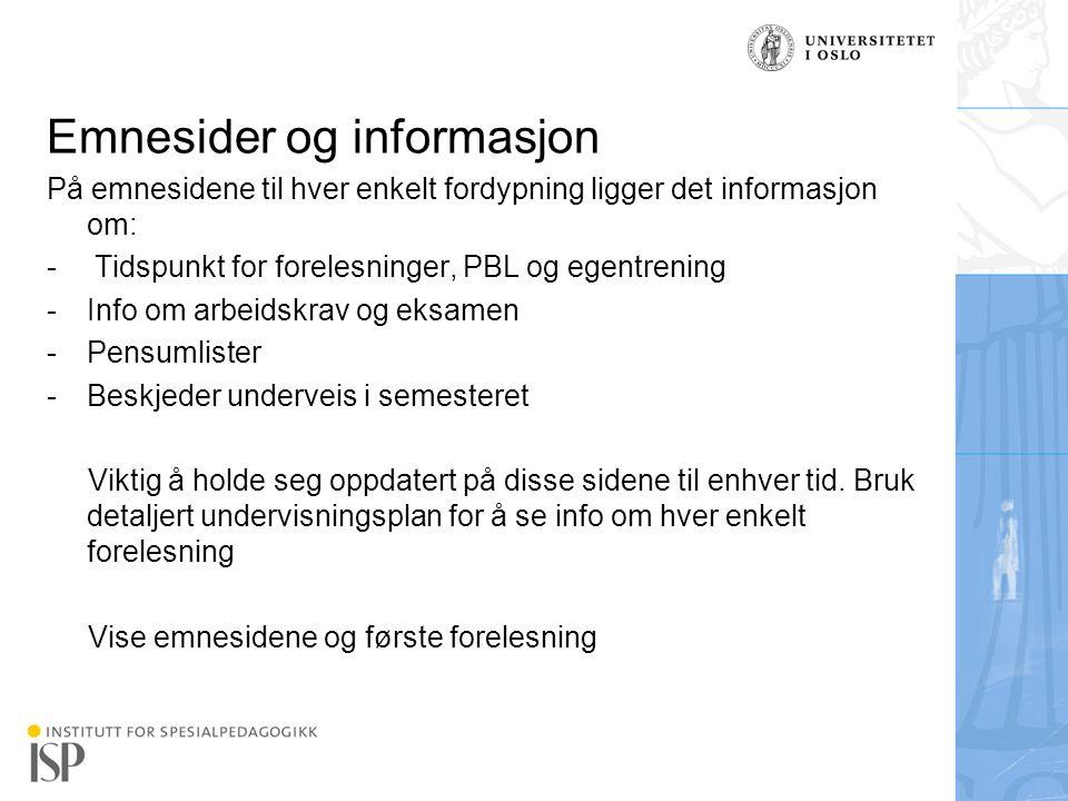 Institutt for spesialpedagogikk Emnesider og informasjon På emnesidene til hver enkelt fordypning ligger det informasjon om: - Tidspunkt for forelesni