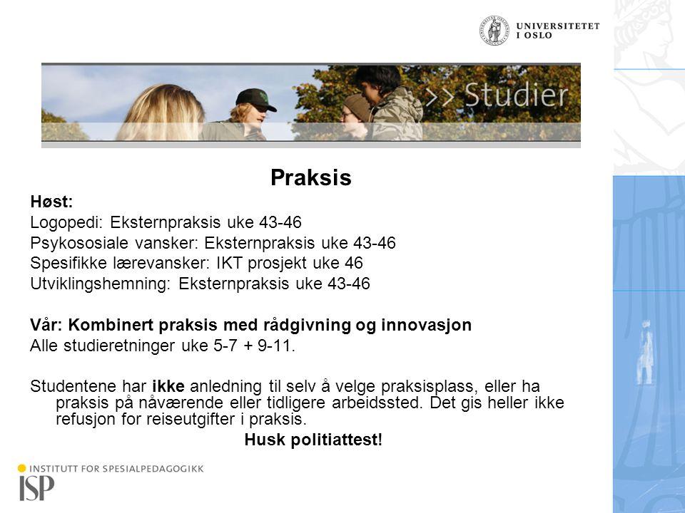 Institutt for spesialpedagogikk Praksis Høst: Logopedi: Eksternpraksis uke 43-46 Psykososiale vansker: Eksternpraksis uke 43-46 Spesifikke lærevansker