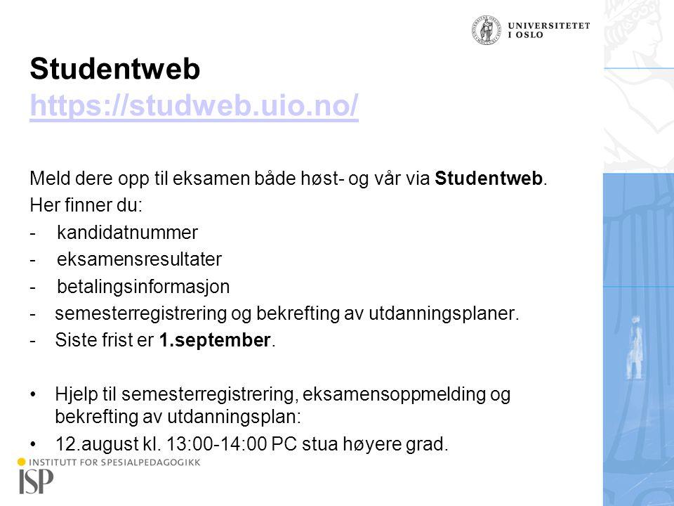 Institutt for spesialpedagogikk Studentweb https://studweb.uio.no/ https://studweb.uio.no/ Meld dere opp til eksamen både høst- og vår via Studentweb.