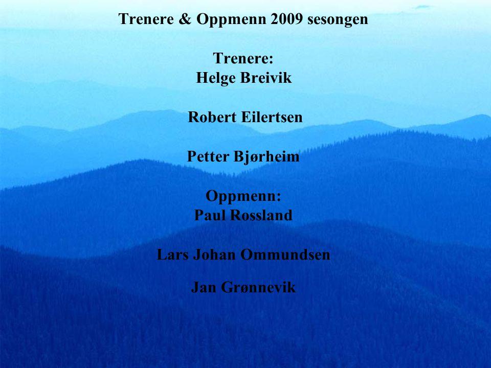 Trenere & Oppmenn 2009 sesongen Trenere: Helge Breivik Robert Eilertsen Petter Bjørheim Oppmenn: Paul Rossland Lars Johan Ommundsen Jan Grønnevik
