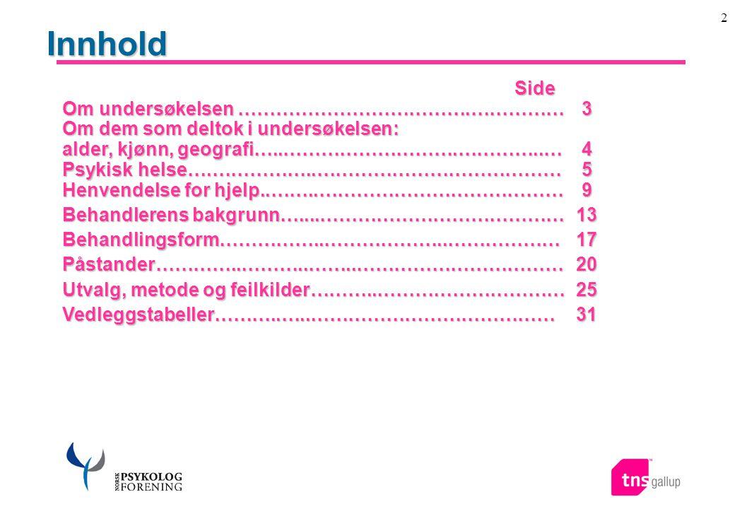 3 Om undersøkelsen Bakgrunn for undersøkelsen  TNS Gallup har gjennomført en undersøkelse om synspunkter på behandling av psykisk helse, på oppdrag for Norsk psykologforening.