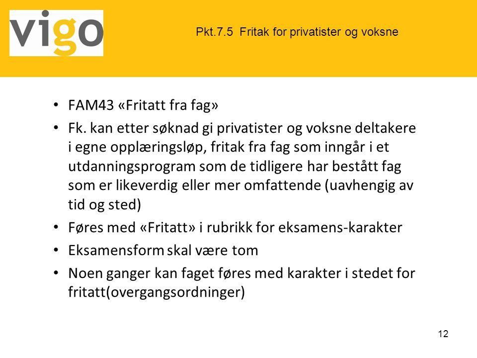 • FAM43 «Fritatt fra fag» • Fk. kan etter søknad gi privatister og voksne deltakere i egne opplæringsløp, fritak fra fag som inngår i et utdanningspro