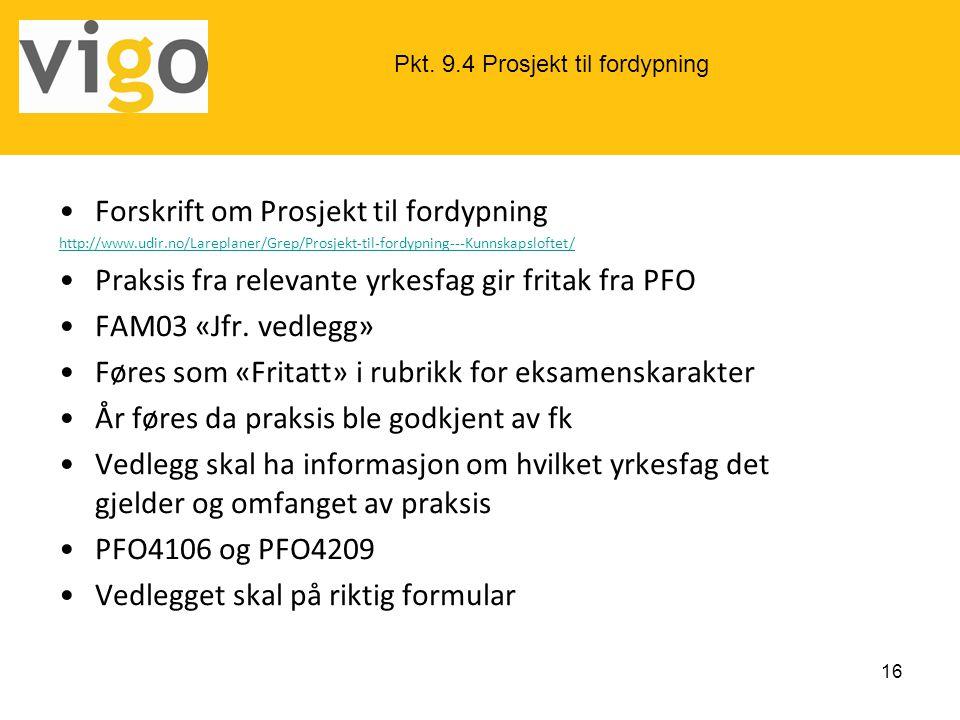 •Forskrift om Prosjekt til fordypning http://www.udir.no/Lareplaner/Grep/Prosjekt-til-fordypning---Kunnskapsloftet/ •Praksis fra relevante yrkesfag gi