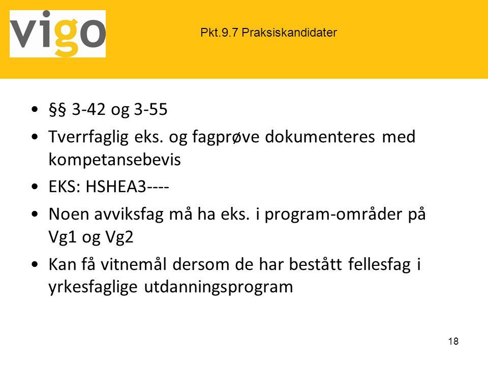 •§§ 3-42 og 3-55 •Tverrfaglig eks. og fagprøve dokumenteres med kompetansebevis •EKS: HSHEA3---- •Noen avviksfag må ha eks. i program-områder på Vg1 o