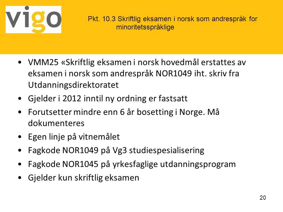 •VMM25 «Skriftlig eksamen i norsk hovedmål erstattes av eksamen i norsk som andrespråk NOR1049 iht. skriv fra Utdanningsdirektoratet •Gjelder i 2012 i