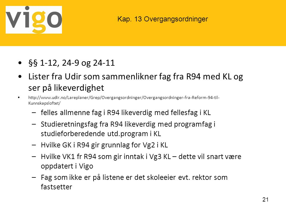 •§§ 1-12, 24-9 og 24-11 •Lister fra Udir som sammenlikner fag fra R94 med KL og ser på likeverdighet •http://www.udir.no/Lareplaner/Grep/Overgangsordn
