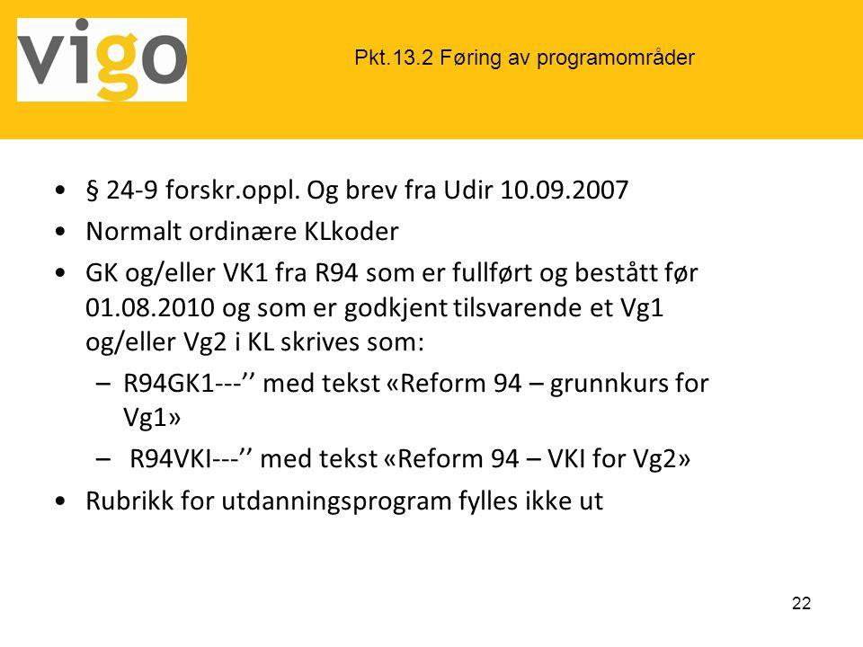 •§ 24-9 forskr.oppl. Og brev fra Udir 10.09.2007 •Normalt ordinære KLkoder •GK og/eller VK1 fra R94 som er fullført og bestått før 01.08.2010 og som e