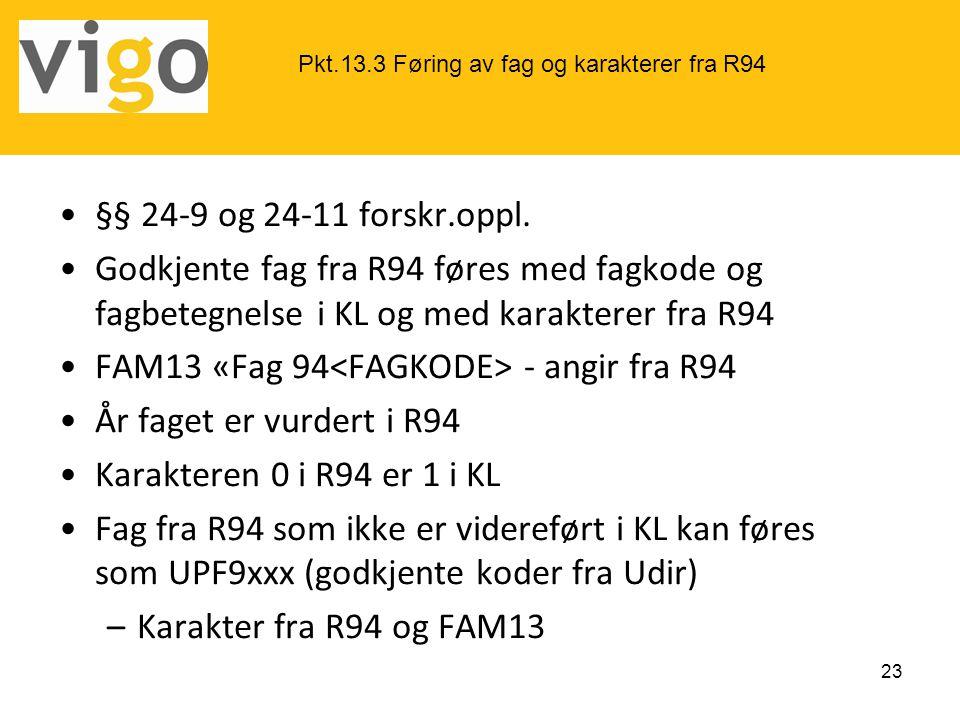 •§§ 24-9 og 24-11 forskr.oppl. •Godkjente fag fra R94 føres med fagkode og fagbetegnelse i KL og med karakterer fra R94 •FAM13 «Fag 94 - angir fra R94