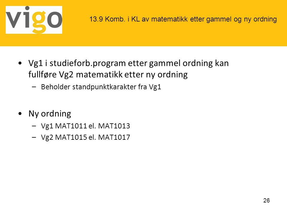 •Vg1 i studieforb.program etter gammel ordning kan fullføre Vg2 matematikk etter ny ordning –Beholder standpunktkarakter fra Vg1 •Ny ordning –Vg1 MAT1