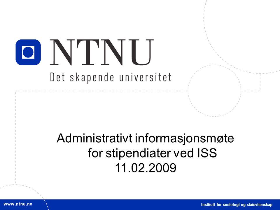 1 Administrativt informasjonsmøte for stipendiater ved ISS 11.02.2009 Institutt for sosiologi og statsvitenskap