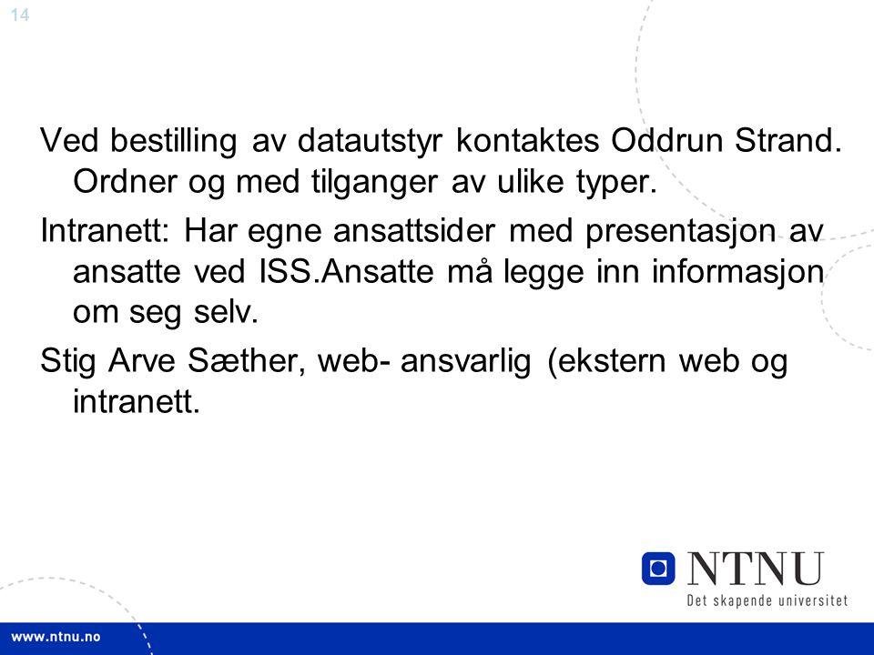 14 Ved bestilling av datautstyr kontaktes Oddrun Strand. Ordner og med tilganger av ulike typer. Intranett: Har egne ansattsider med presentasjon av a