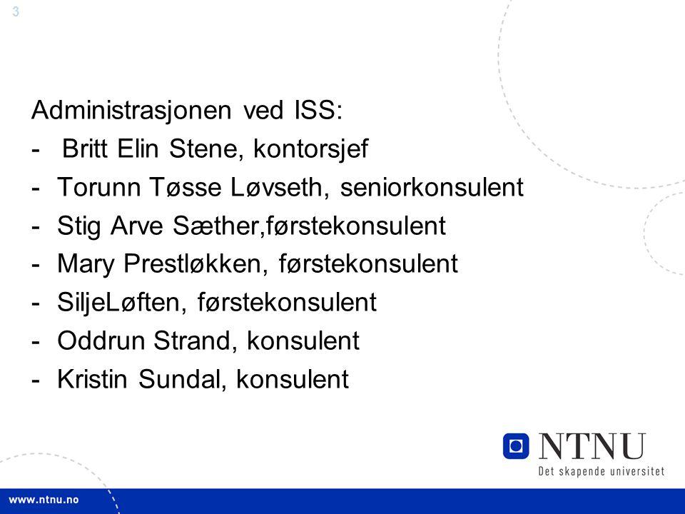 3 Administrasjonen ved ISS: - Britt Elin Stene, kontorsjef -Torunn Tøsse Løvseth, seniorkonsulent -Stig Arve Sæther,førstekonsulent -Mary Prestløkken,