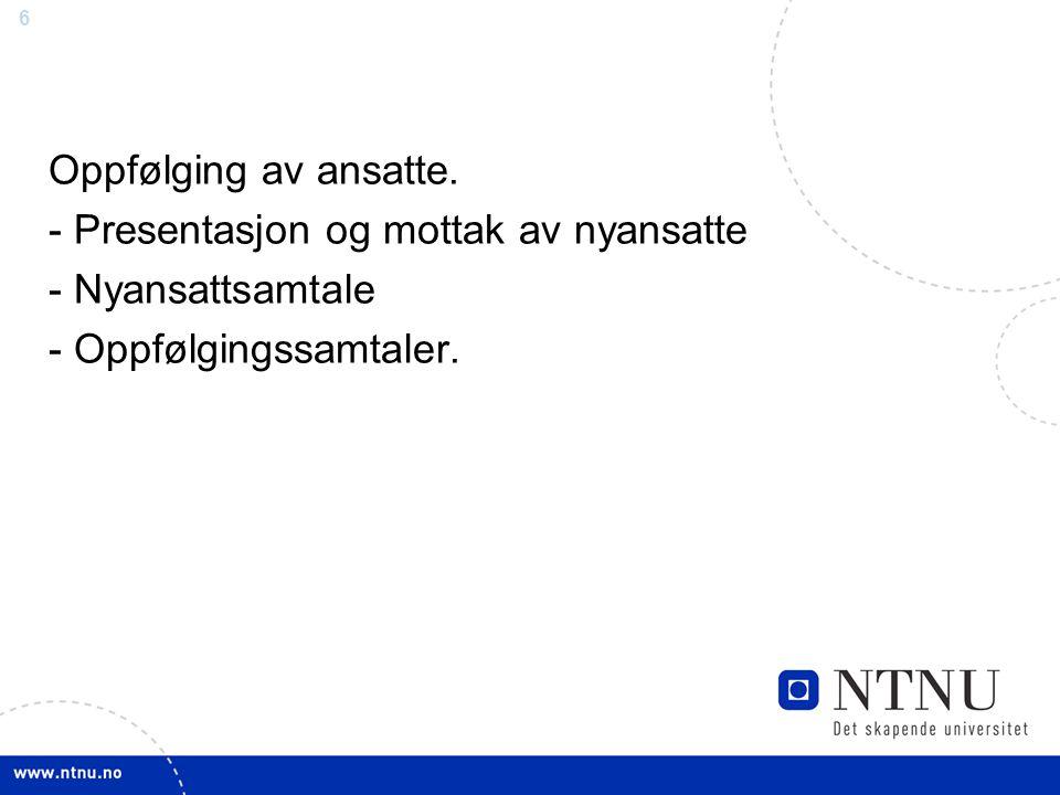 6 Oppfølging av ansatte. - Presentasjon og mottak av nyansatte - Nyansattsamtale - Oppfølgingssamtaler.